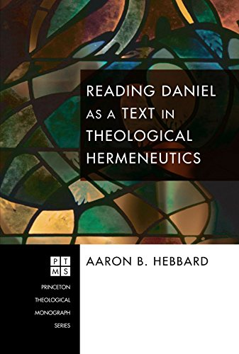 Reading Daniel as a Text in Theological Hermeneutics: (Princeton Theological Monograph)