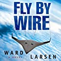 Fly by Wire (       UNABRIDGED) by Ward Larsen Narrated by Tim Campbell