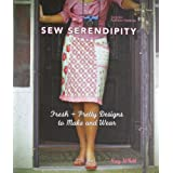 Sew Serendipity: Fresh and Pretty Designs to Make and Wearby Kay Whitt