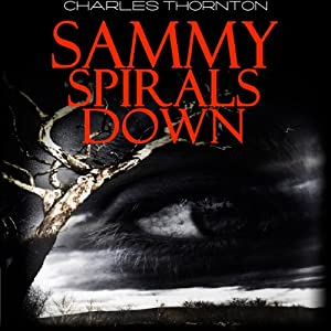 Sammy Spirals Down | [Charles Christopher Thornton]