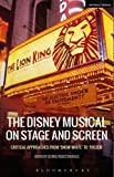 The Disney Musical on Stage and Screen: Critical Approaches from Snow White to Frozen