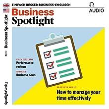 Business Spotlight Audio - How to manage your time effectively. 3/2017: Business Englisch lernen - Effektives Time-Management Hörbuch von  div. Gesprochen von:  div.