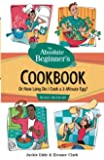 Absolute Beginner's Cookbook, Revised 3rd Edition: Or How Long Do I Cook a 3 Minute Egg?