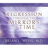 Regression Through The Mirrors Of Time (Meditation Series)by Brian Weiss