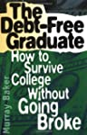 The Debt-Free Graduate: How to Surviv...