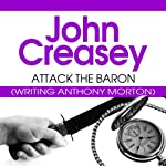 Attack the Baron: The Baron Series, Book 19 (       UNABRIDGED) by John Creasey Narrated by Philip Bird