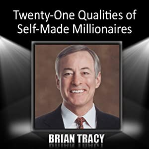 Twenty-One Qualities of Self-Made Millionaires | [Brian Tracy]