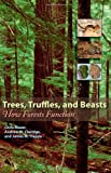 Trees, Truffles, and Beasts: How Forests Function