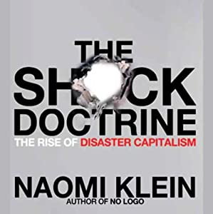 The Shock Doctrine: The Rise of Disaster Capitalism | [Naomi Klein]