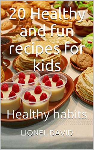 20 Healthy and fun recipes for kids: Healthy habits by LIONEL DAVID