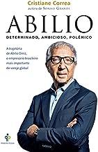Abilio. A Trajetória de Abilio Diniz, o Empresário Brasileiro Mais Importante do Varejo Global