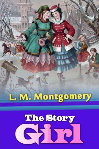 The Story Girl (Best Novel Classics) (Volume 71)