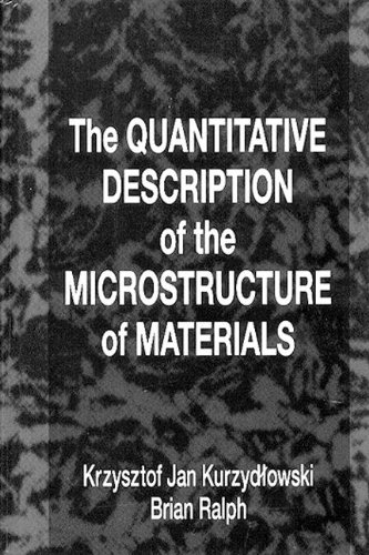 The Quantitative Description Of The Microstructure Of Materials (Materials Science & Technology)