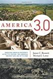 America 3.0: Rebooting American Prosperity in the 21st Century-Why Americas Greatest Days Are Yet to Come