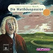 Johann Sebastian Bach: Die Matthäuspassion (Starke Stücke) | Sylvia Schreiber