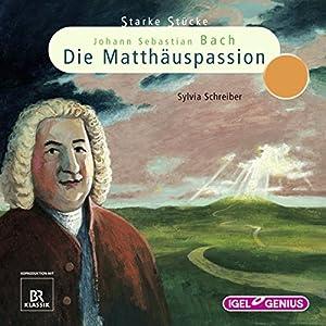 Johann Sebastian Bach: Die Matthäuspassion (Starke Stücke) Hörspiel