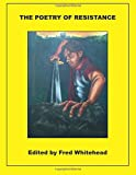 img - for The Poetry of Resistance: 33 Contemporary American Voices by Fred Whitehead (2014-09-23) book / textbook / text book