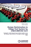 img - for Design Optimization in Tillage Tool System by CAD/CAM/CAE:Vol:I: Computer Aided Engineering Analysis System Cycle for Design Optimization of Sweep & Rotary Tillage Tools book / textbook / text book