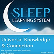 Universal Knowledge and Connection with Hypnosis, Meditation, Relaxation, and Affirmations: The Sleep Learning System (       UNABRIDGED) by Joel Thielke Narrated by Joel Thielke
