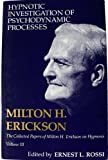 Hypnotic Investigation of Psychodynamic Processes (Collected Papers of Milton H. Erickson on Hypnosis) (v. 3) (0829012087) by Erickson, Milton H.