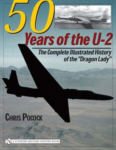 50 Years of the U-2: The Complete Illustrated History of Lockheeds Legendary Dragon Lady (Schiffer Military History)