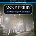 The Whitechapel Conspiracy (       UNABRIDGED) by Anne Perry Narrated by Terrence Hardiman