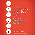 Hemingway Didn't Say That: The Truth Behind Familiar Quotations | Garson O'Toole