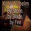 By Stone, by Blade, by Fire Audiobook by Kate Wilhelm Narrated by Carrington MacDuffie