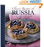 Classic Recipes of Russia: Traditional Food and Cooking in 25 Authentic Dishes