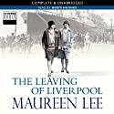 The Leaving of Liverpool (       UNABRIDGED) by Maureen Lee Narrated by Nerys Hughes