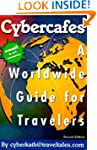 Cybercafes: A Worldwide Guide for Tra...