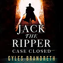 Jack the Ripper: Case Closed Audiobook by Gyles Brandreth Narrated by Gyles Brandreth