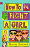 How to Fight a Girl (Younger fiction paperbacks) (1860393470) by Thomas Rockwell
