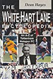 Dean Hayes The White Hart Lane Encyclopedia: A-Z of Tottenham Hotspur