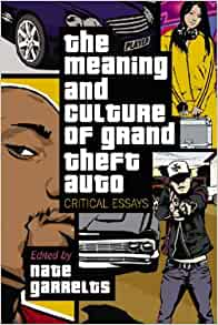 the meaning and culture of grand theft auto critical essays
