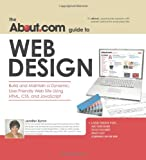 About.com Guide to Web Design: Build and Maintain a Dynamic, User-Friendly Web Site Using HTML, CSS and Javascript (About.com Guides)