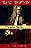 Isaac Newton: The Last Sorcerer (Helix Books) (0201483017) by White, Michael