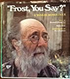 img - for Frost You Say: A Yankee Monologue by Marshall J. Dodge (1973-10-01) book / textbook / text book