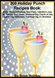 img - for 200 Holiday Punch Recipes Book: Bridal Shower/Wedding, New Years, Valentine's Day, St. Patrick's Day, Easter, Memorial Day, Fourth of July, Labor Day, Halloween, Thanksgiving, & Christmas (on kindle) book / textbook / text book