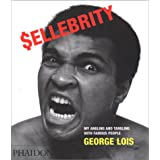 Sellebrity: My Angling and Tangling With Famous People ~ George Lois