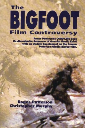 The Bigfoot Film Controversy Roger Patterson and Christopher L. Murphy