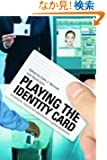 Playing the Identity Card: Surveillance, Security and Identification in Global Perspective