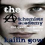 The Quantum Games: Alchemists Academy, #3 | Kailin Gow