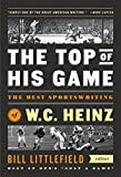 The Top of His Game: The Best Sportswriting of W. C. Heinz: (A Special Publication of The Library of America)