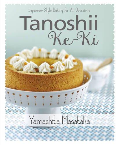 Tanoshii Ke-ki: Japanese-style Baking for All Occasions by Chef Masataka Yamashita