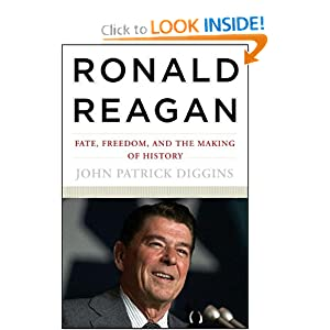 John Patrick Diggins: Ronald Reagan: Fate, Freedom, and the Making of History