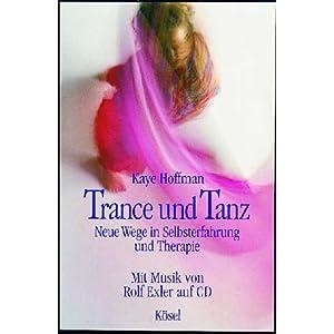 Trance und Tanz. Neue Wege in  Selbsterfahrung und Therapie. Mit CD