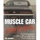 Muscle Car Confidential: Confessions of a Muscle Car Test Driver ~ Joe Oldham