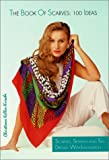 img - for The Book of Scarves: 100 Ideas - Scarves, Shawls and Ties Dressed with Imagination book / textbook / text book