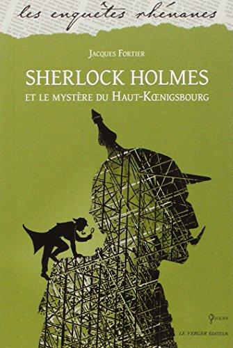 Sherlock Holmes et le mystère du Haut-Koenigsbourg : roman policier